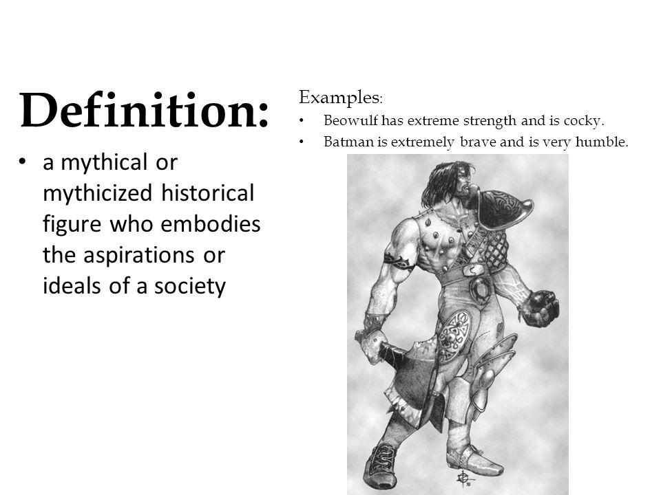 Definition: a mythical or mythicized historical figure who embodies the aspirations or ideals of a society.