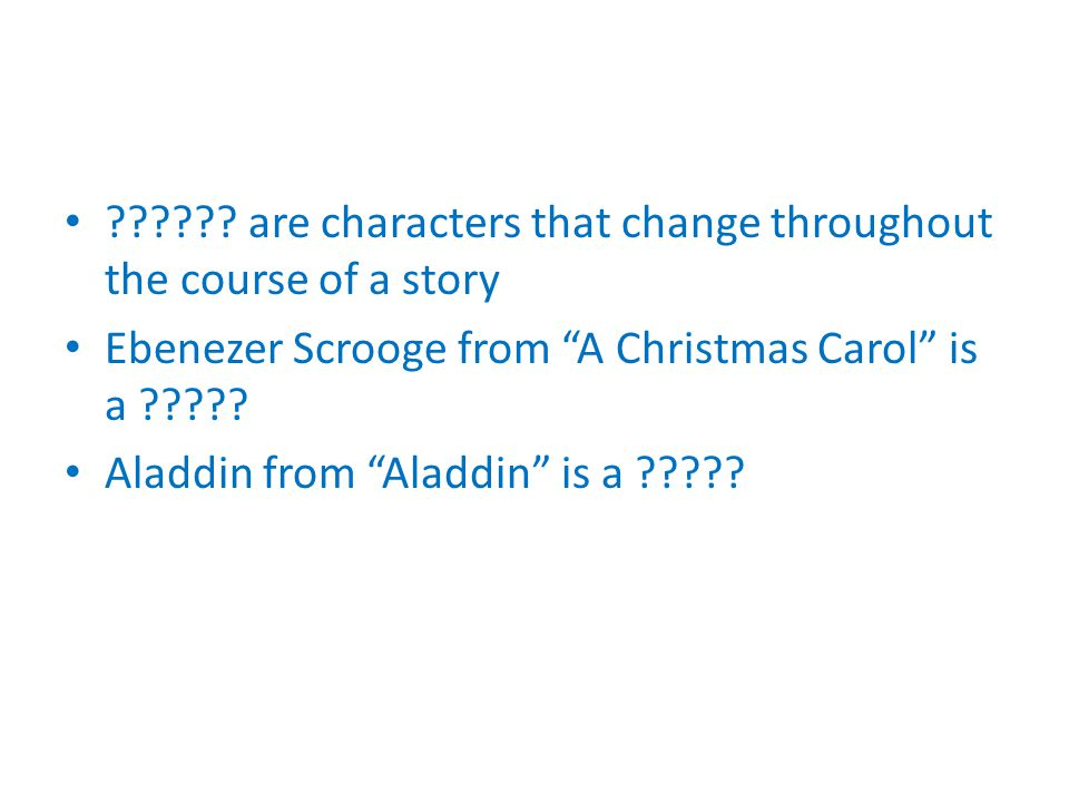 are characters that change throughout the course of a story