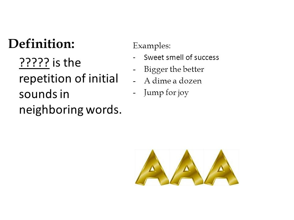 is the repetition of initial sounds in neighboring words.