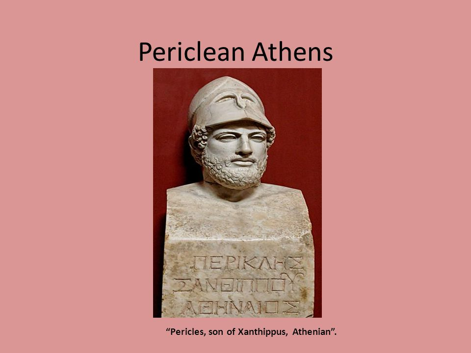 Pericles, son of Xanthippus, Athenian .