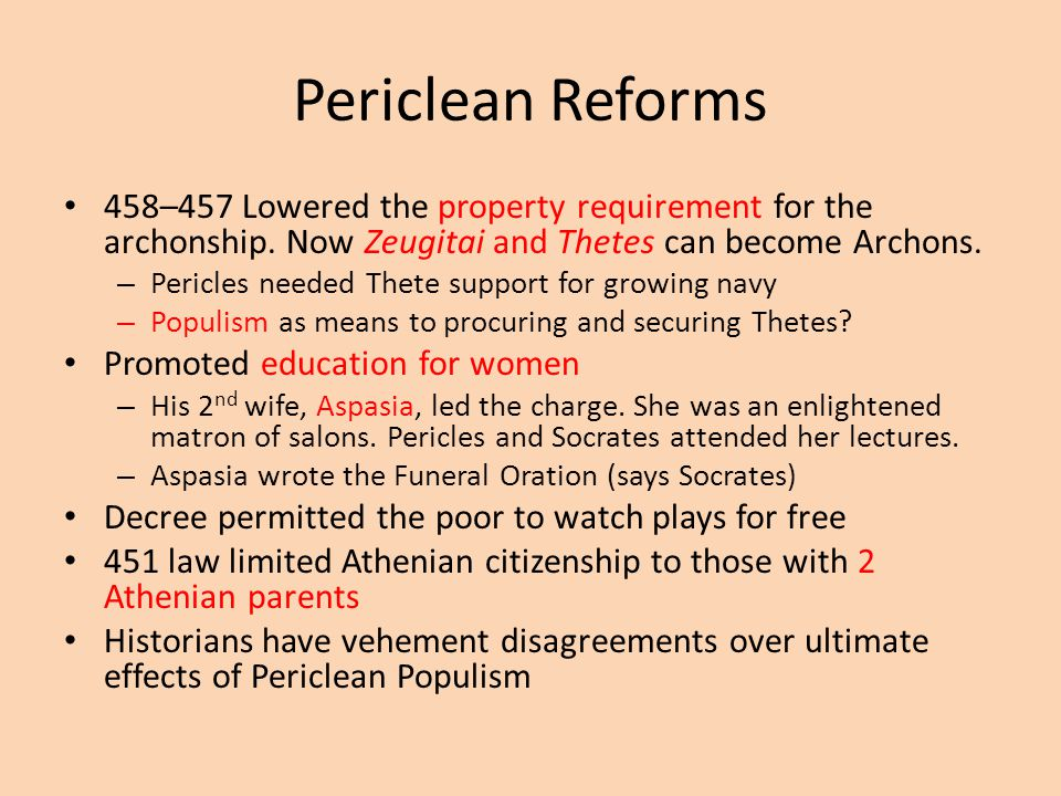 Periclean Reforms 458–457 Lowered the property requirement for the archonship. Now Zeugitai and Thetes can become Archons.