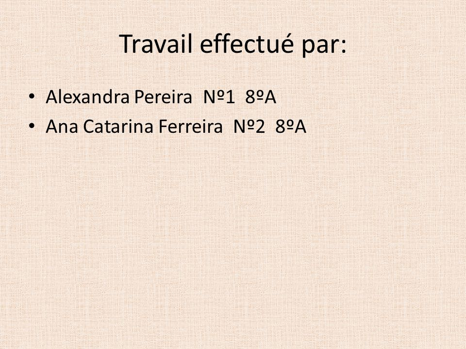 Travail effectué par: Alexandra Pereira Nº1 8ºA