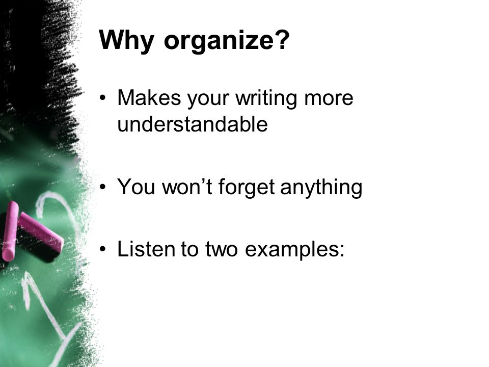 Why organize Makes your writing more understandable