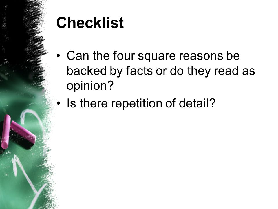 Checklist Can the four square reasons be backed by facts or do they read as opinion.