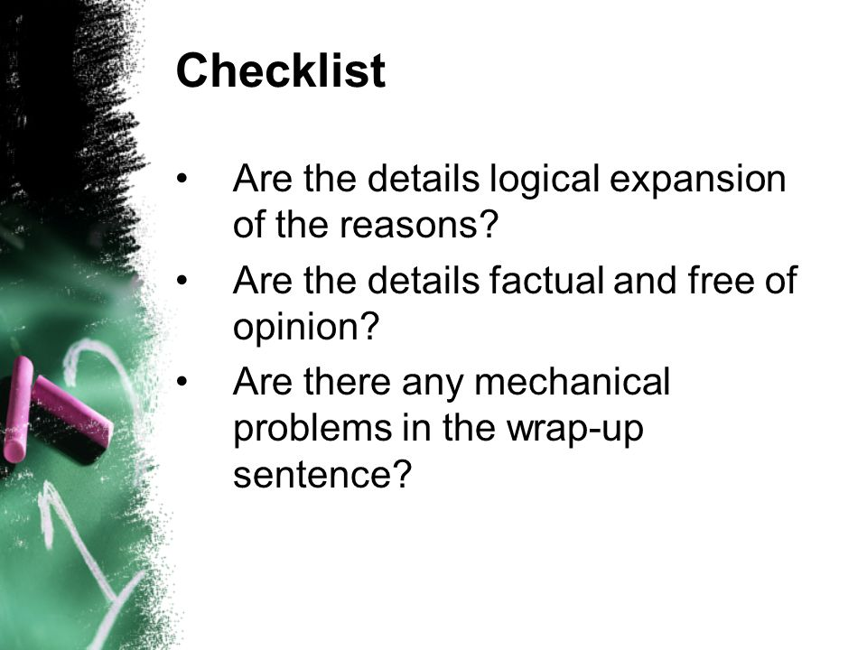 Checklist Are the details logical expansion of the reasons