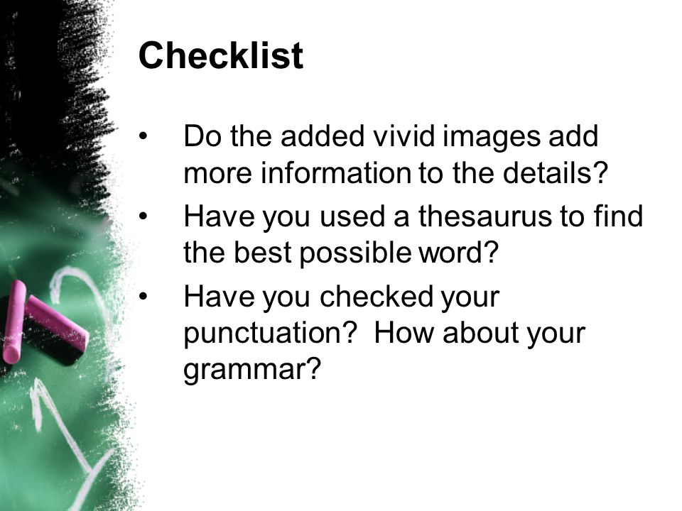 Checklist Do the added vivid images add more information to the details Have you used a thesaurus to find the best possible word