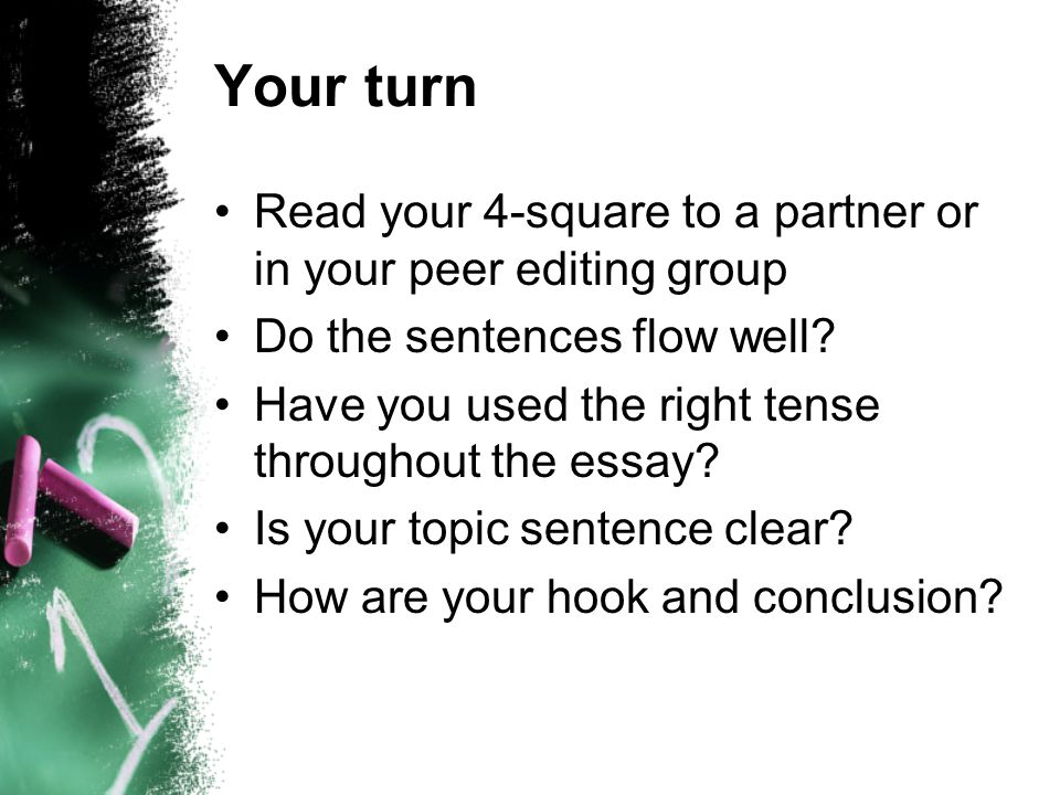 Your turn Read your 4-square to a partner or in your peer editing group. Do the sentences flow well