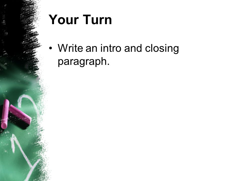 Your Turn Write an intro and closing paragraph.