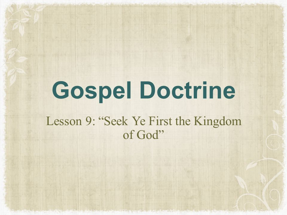 Lesson 9: Seek Ye First the Kingdom of God