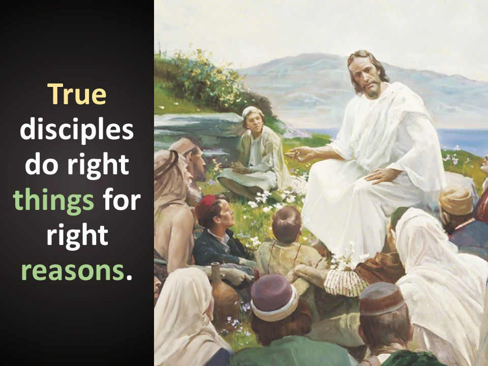 True disciples do right things for right reasons.