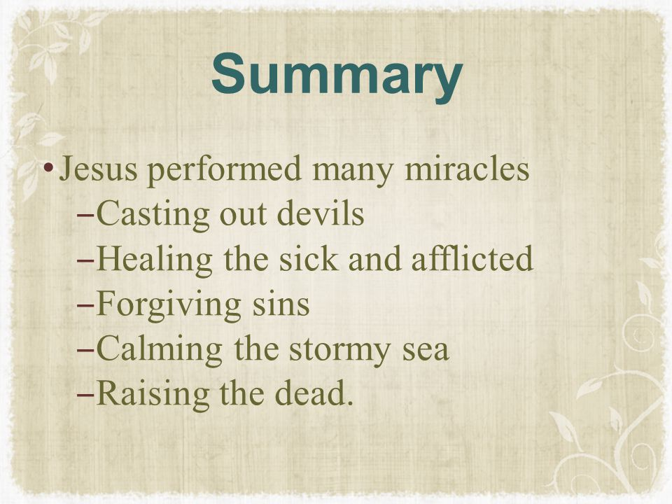 Summary Jesus performed many miracles Casting out devils