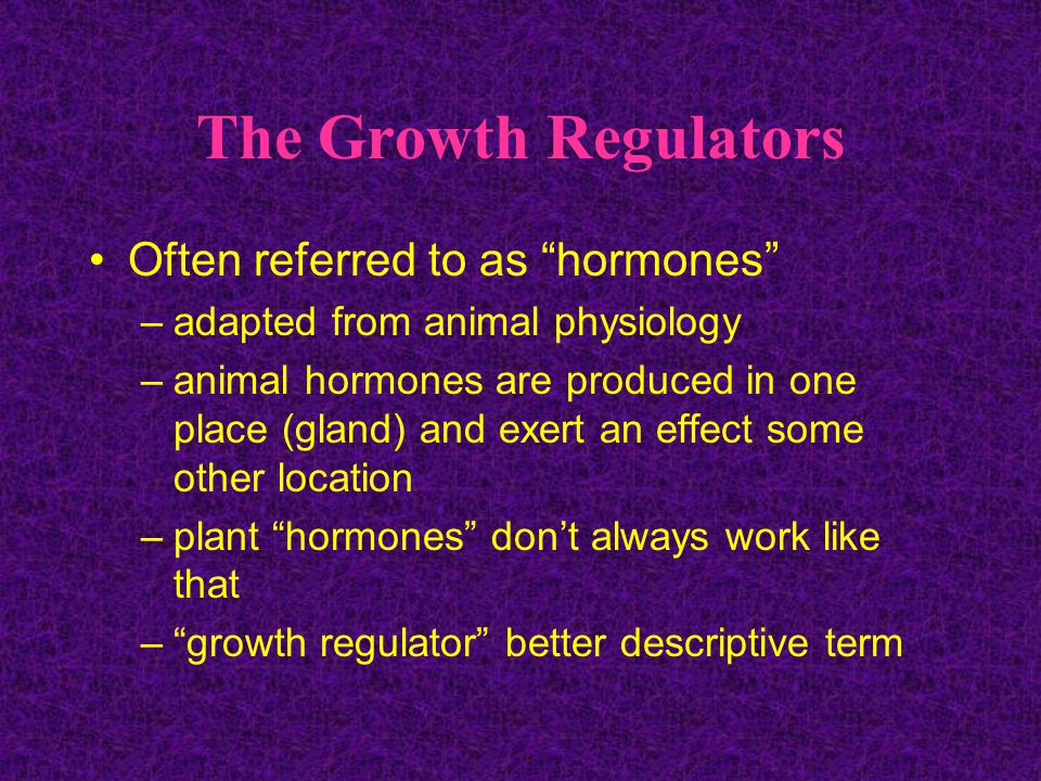 The Growth Regulators Often referred to as hormones