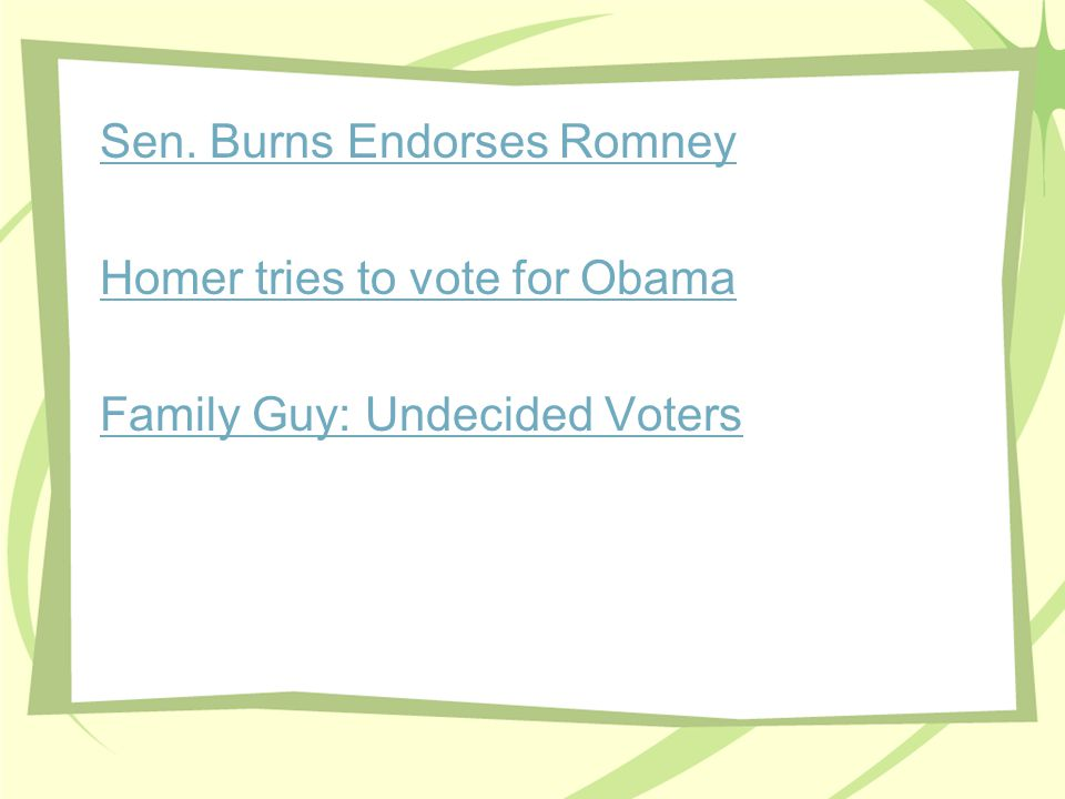 Sen. Burns Endorses Romney Homer tries to vote for Obama Family Guy: Undecided Voters