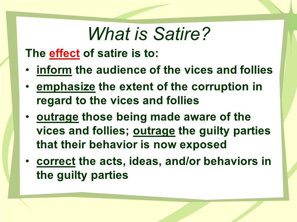 What is Satire The effect of satire is to: