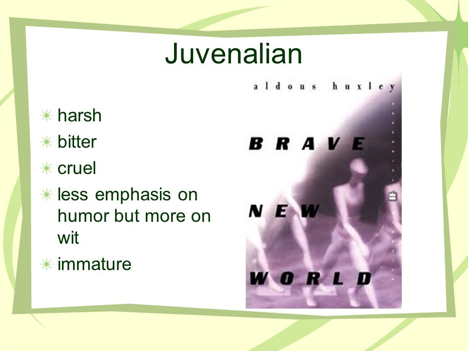 Juvenalian harsh bitter cruel less emphasis on humor but more on wit