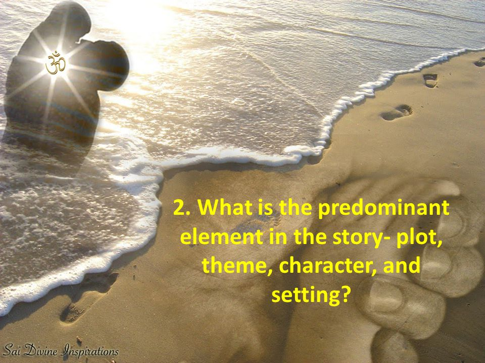 2. What is the predominant element in the story- plot, theme, character, and setting