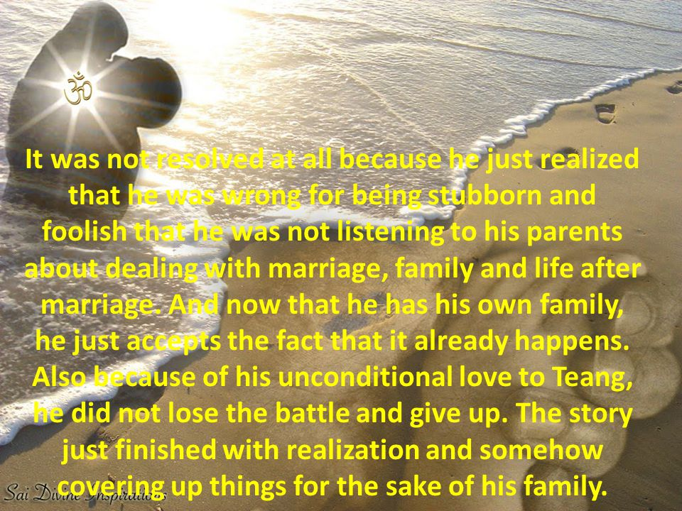 It was not resolved at all because he just realized that he was wrong for being stubborn and foolish that he was not listening to his parents about dealing with marriage, family and life after marriage.