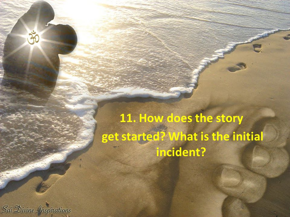 11. How does the story get started What is the initial incident