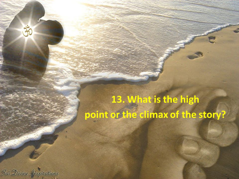 13. What is the high point or the climax of the story