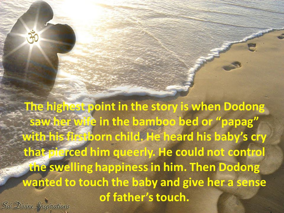 The highest point in the story is when Dodong saw her wife in the bamboo bed or papag with his firstborn child.