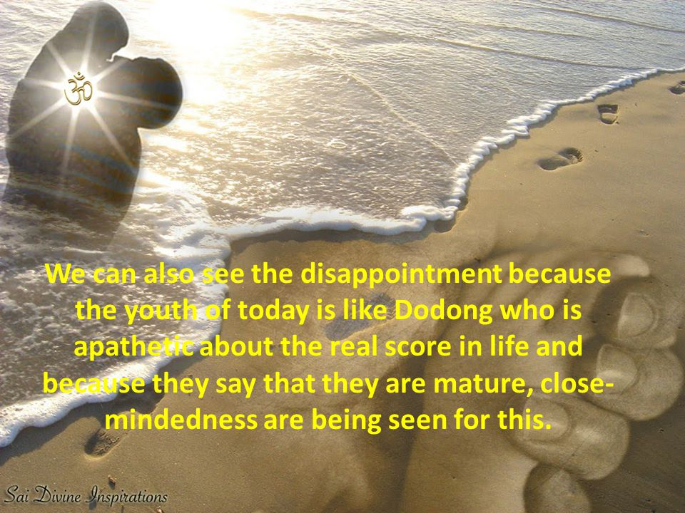 We can also see the disappointment because the youth of today is like Dodong who is apathetic about the real score in life and because they say that they are mature, close-mindedness are being seen for this.