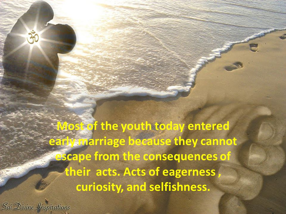 Most of the youth today entered early marriage because they cannot escape from the consequences of their acts.