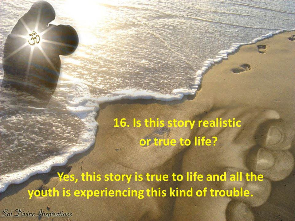 16. Is this story realistic or true to life
