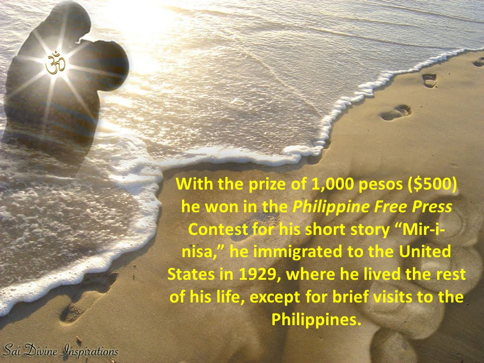 With the prize of 1,000 pesos ($500) he won in the Philippine Free Press Contest for his short story Mir-i-nisa, he immigrated to the United States in 1929, where he lived the rest of his life, except for brief visits to the Philippines.