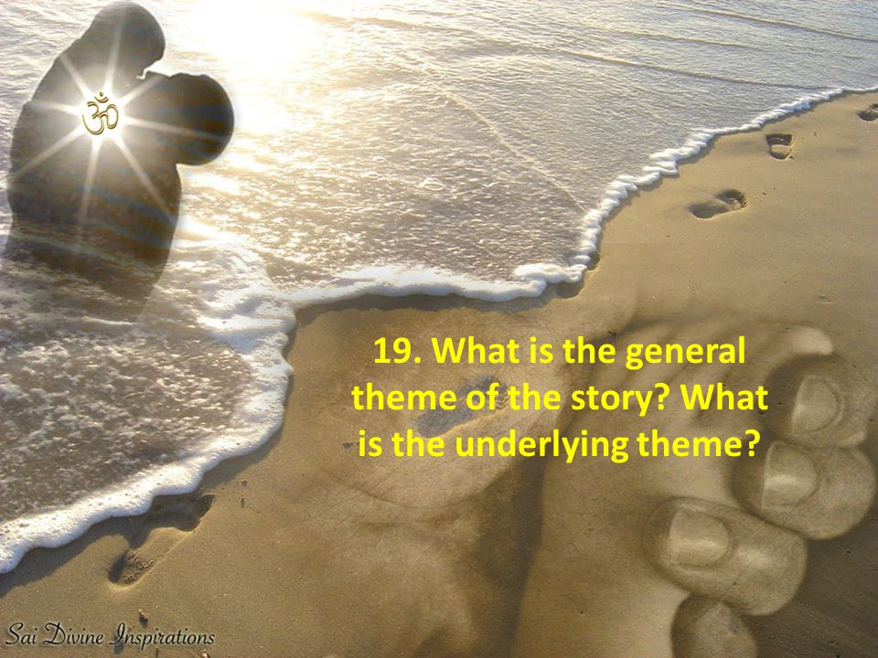 19. What is the general theme of the story