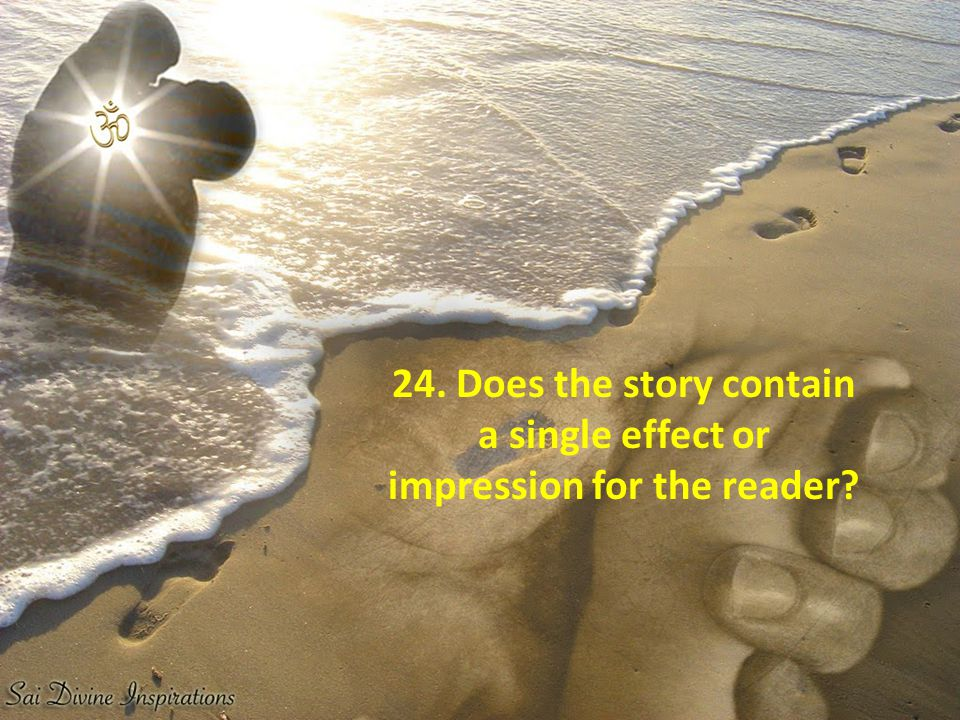 24. Does the story contain a single effect or impression for the reader