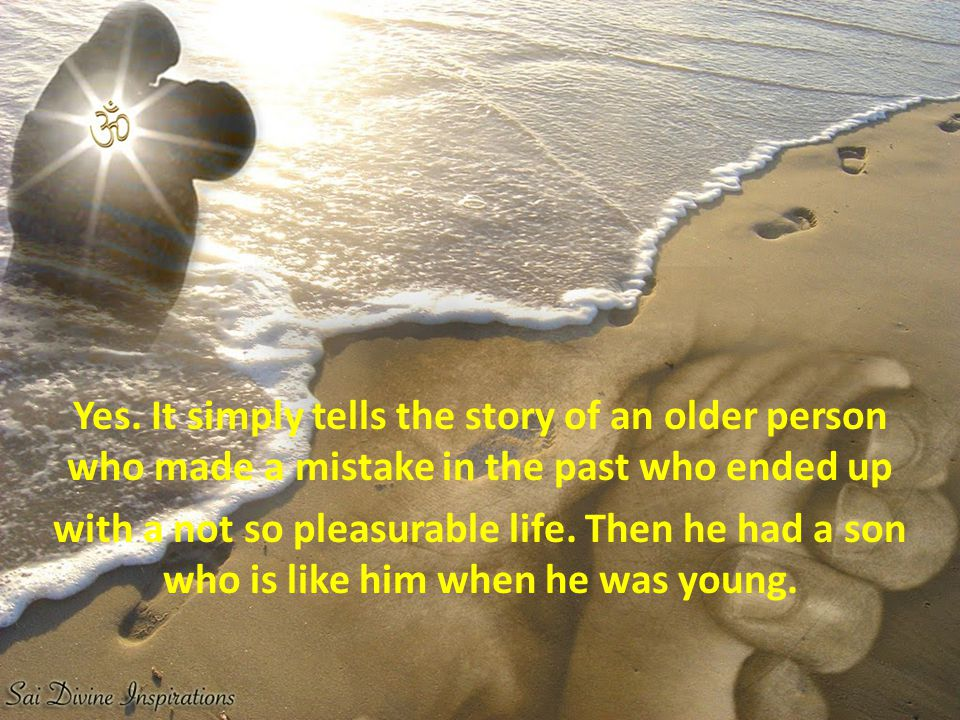 Yes. It simply tells the story of an older person who made a mistake in the past who ended up