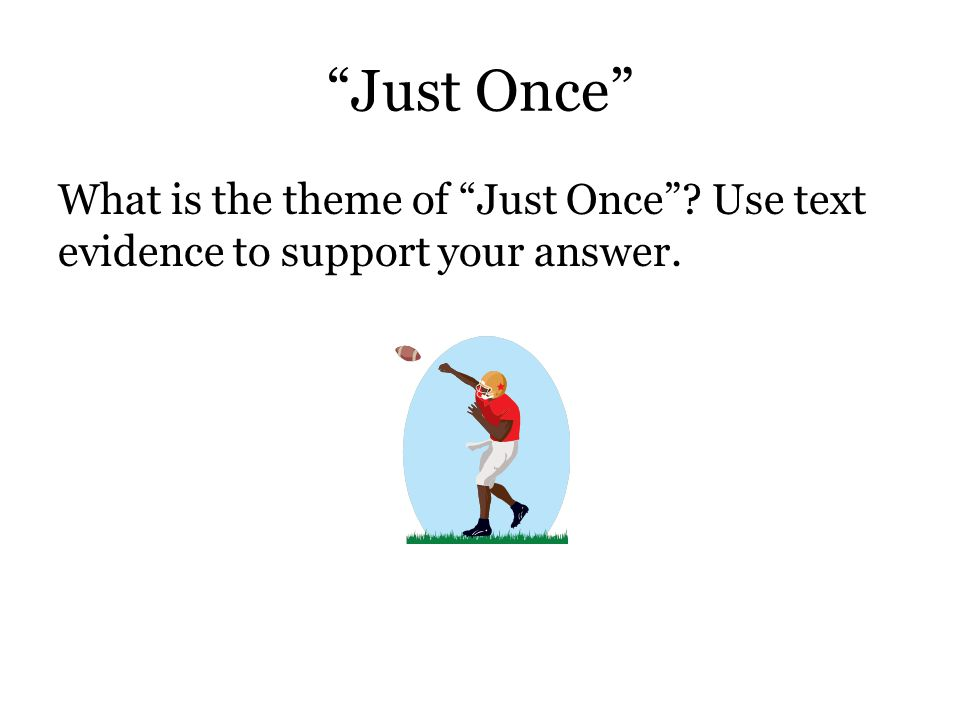 Just Once What is the theme of Just Once Use text evidence to support your answer.