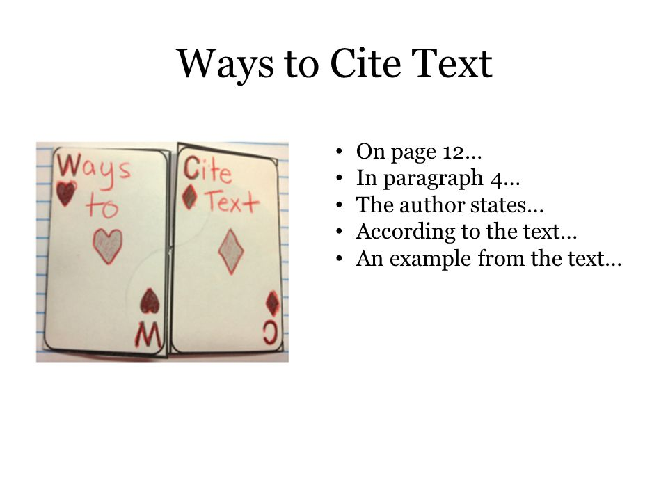 Ways to Cite Text On page 12… In paragraph 4… The author states…