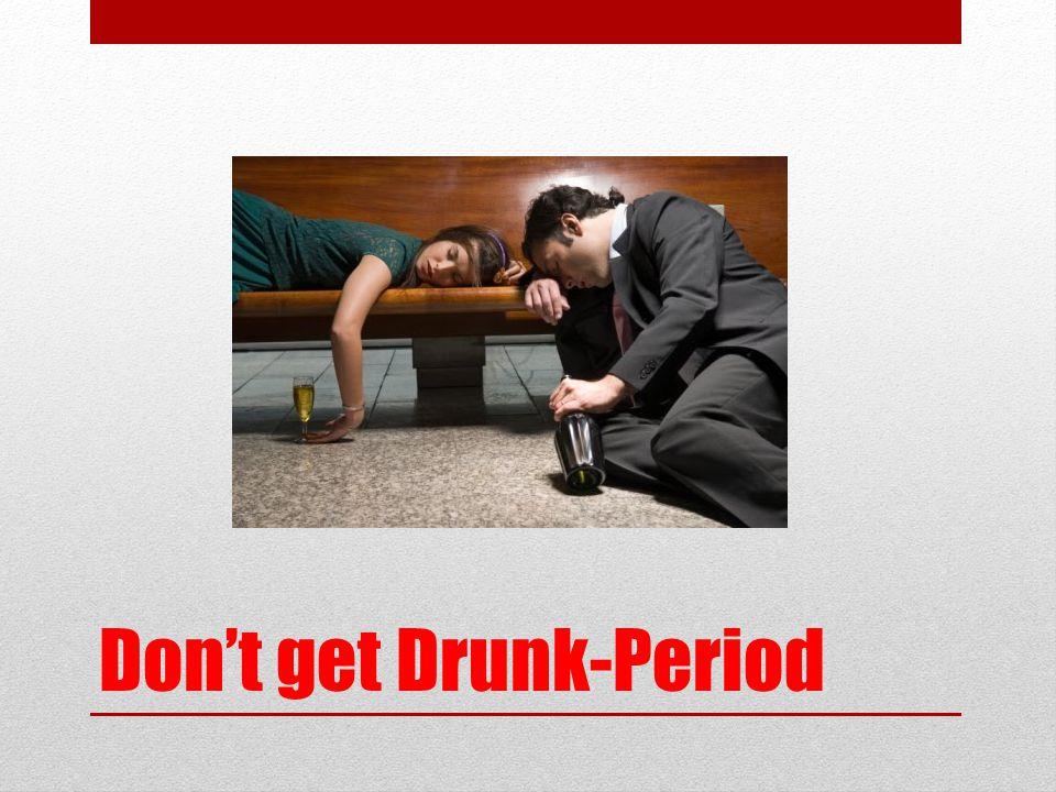 Don't get Drunk-Period