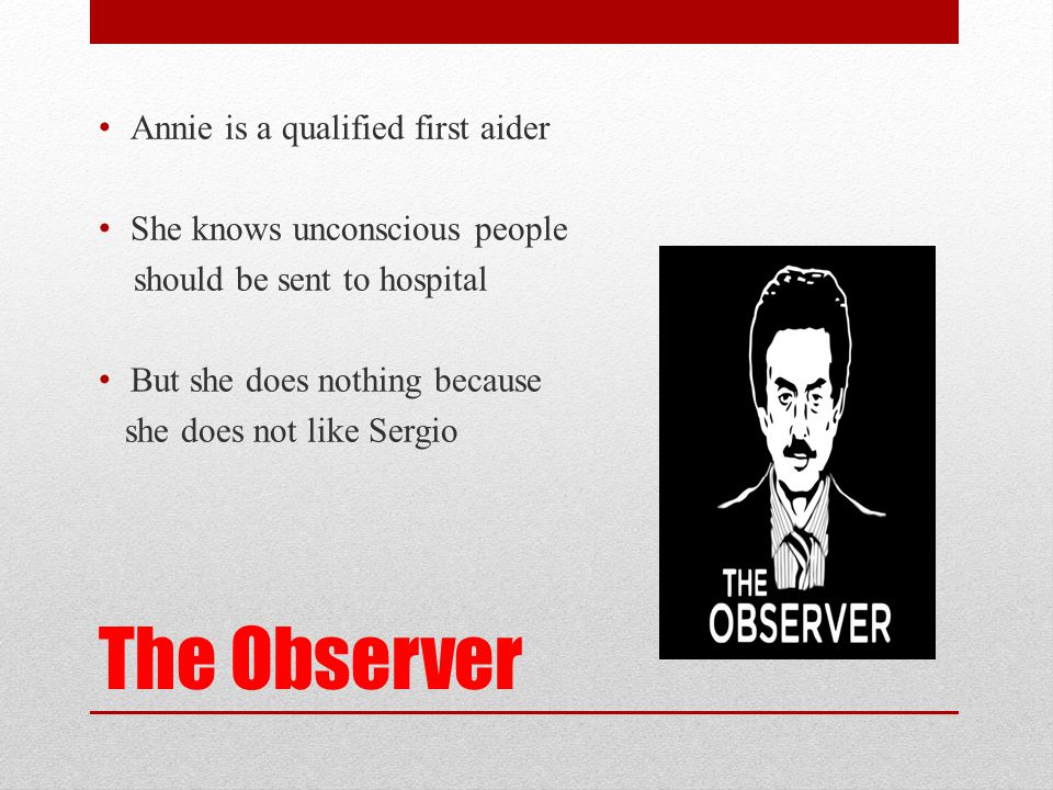 The Observer Annie is a qualified first aider