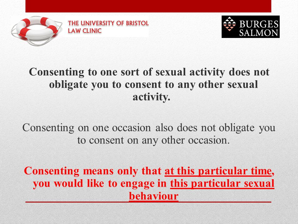 Consenting to one sort of sexual activity does not obligate you to consent to any other sexual activity.