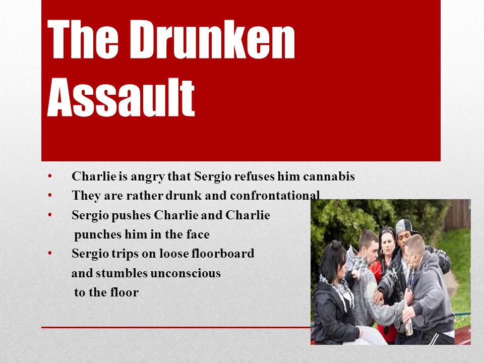 The Drunken Assault Charlie is angry that Sergio refuses him cannabis