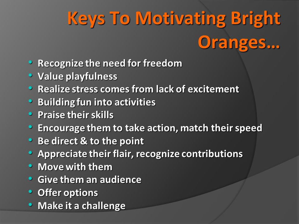 Keys To Motivating Bright Oranges…