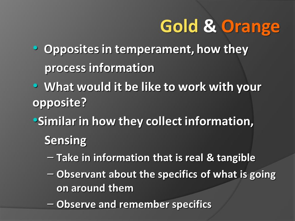 Gold & Orange Opposites in temperament, how they process information