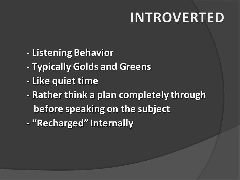 INTROVERTED - Listening Behavior - Typically Golds and Greens