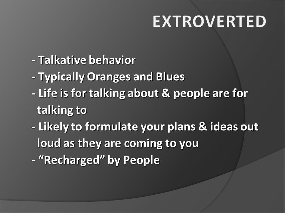 Extroverted - Talkative behavior - Typically Oranges and Blues