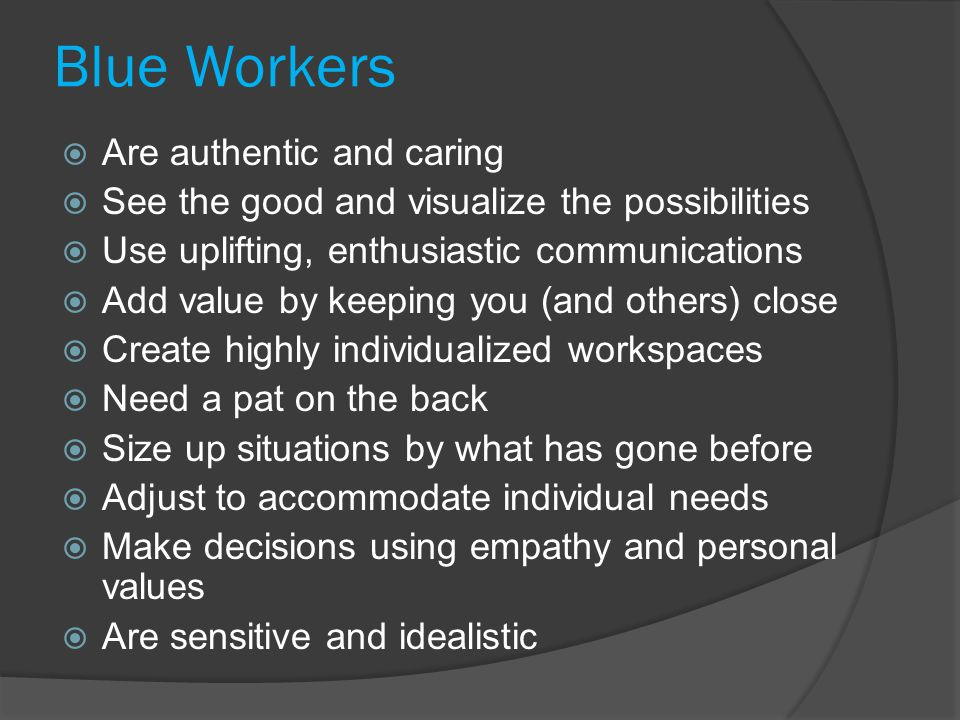 Blue Workers Are authentic and caring
