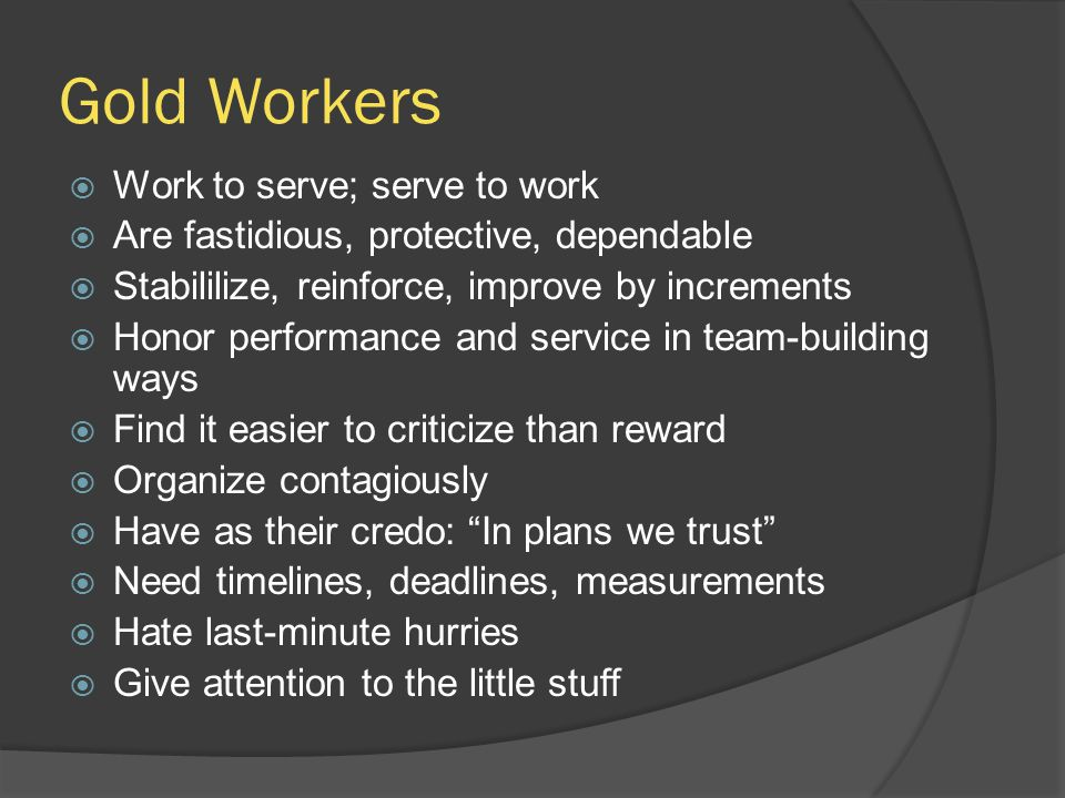 Gold Workers Work to serve; serve to work