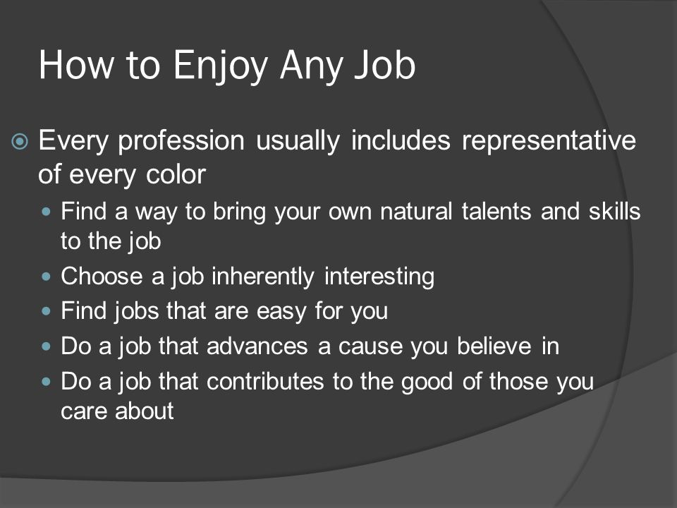 How to Enjoy Any Job Every profession usually includes representative of every color.