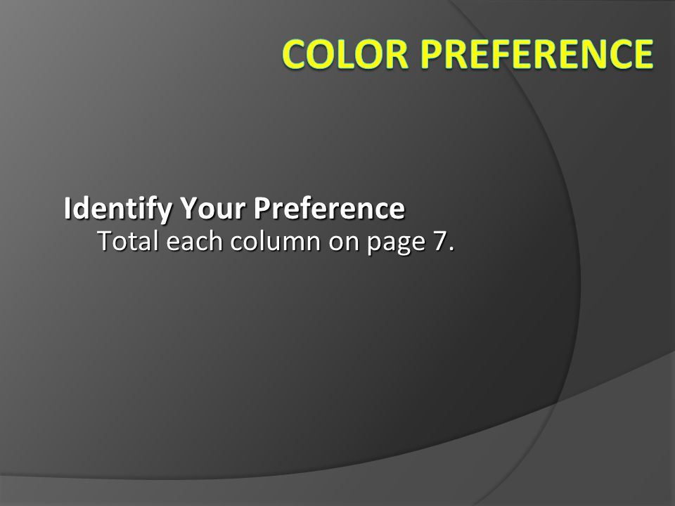 Color preference Identify Your Preference Total each column on page 7.