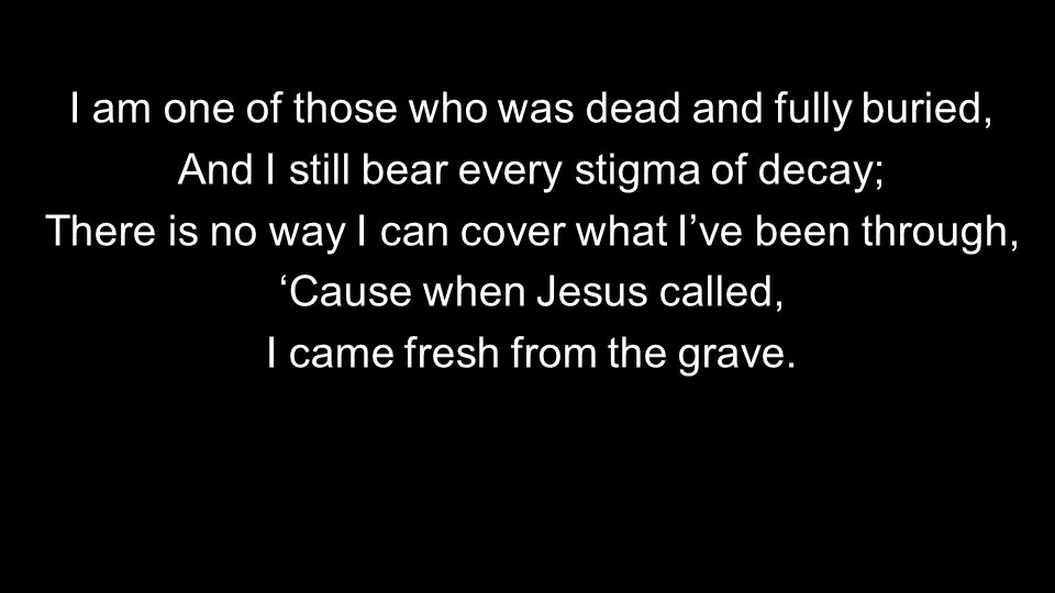 I am one of those who was dead and fully buried,