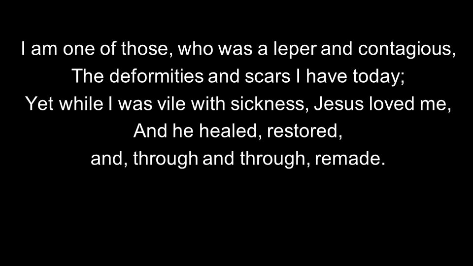 I am one of those, who was a leper and contagious,
