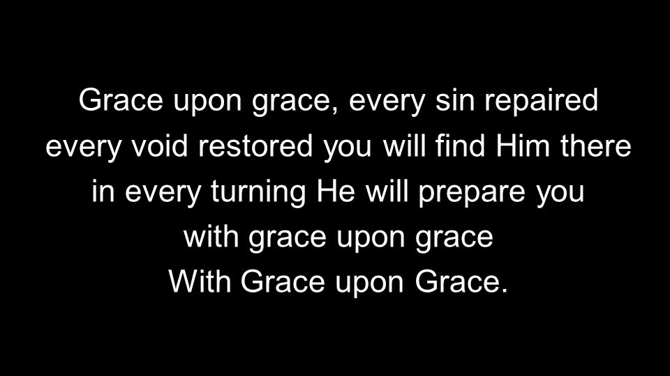 Grace upon grace, every sin repaired