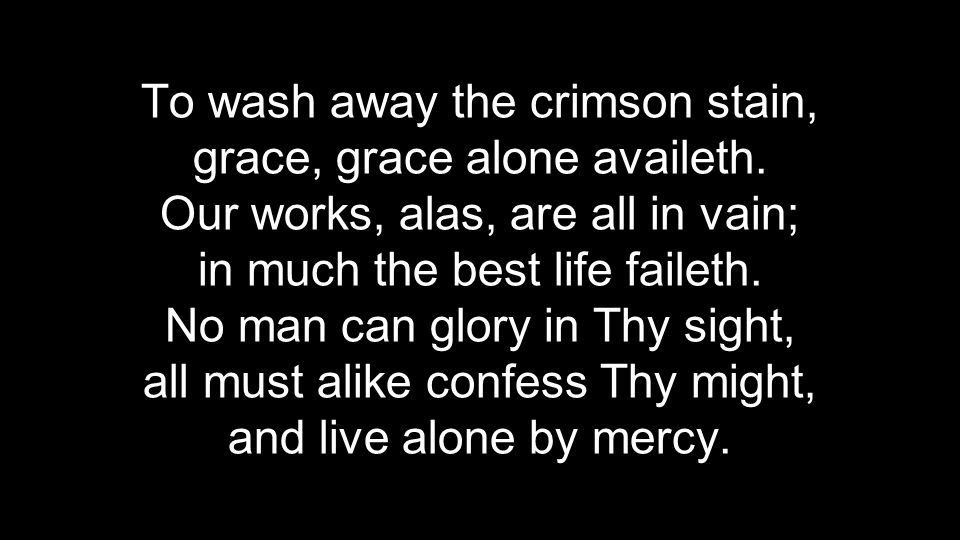 To wash away the crimson stain, grace, grace alone availeth.