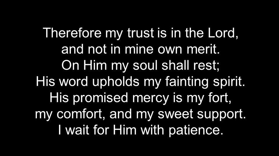 Therefore my trust is in the Lord, and not in mine own merit.